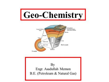 Geo-Chemistry By Engr. Asadullah Memon B.E. (Petroleum & Natural Gas)