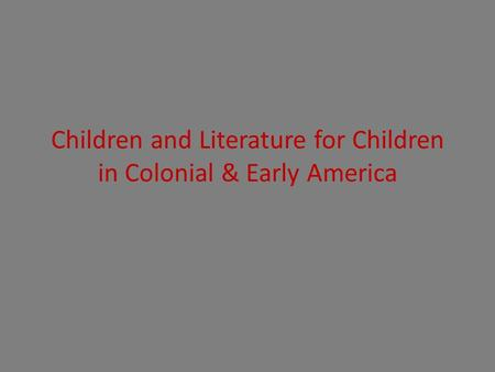 Children and Literature for Children in Colonial & Early America