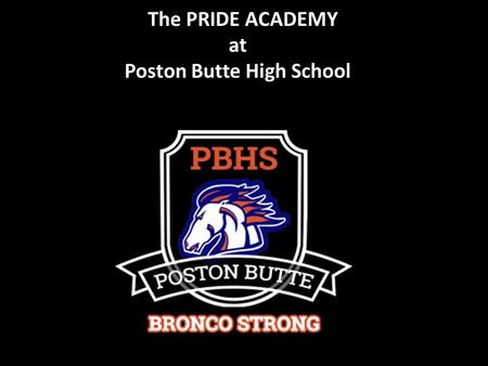 The PRIDE ACADEMY at Poston Butte High School. Teaching…. P erseverance R esponsibility I ntegrity D etermination E xcellence.