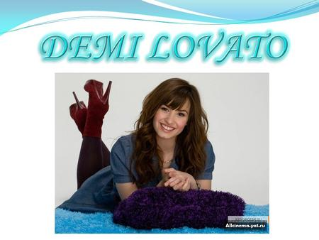 Demi Lovato o She is one of the most popular celebrities in the world today. Her songs are more popular than others.