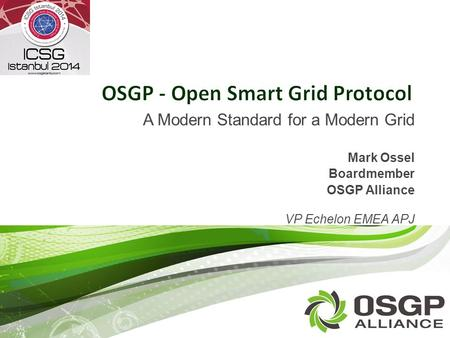 A Modern Standard for a Modern Grid Mark Ossel Boardmember OSGP Alliance VP Echelon EMEA APJ.