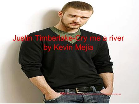 Justin Timberlake-Cry me a river by Kevin Mejia  img2.timeinc.net/people/i/2007/specials/bachelors/mag/justin_timberlake.jpg.