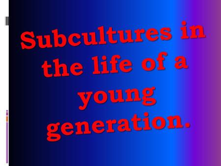 Subcultures in the life of a young generation.