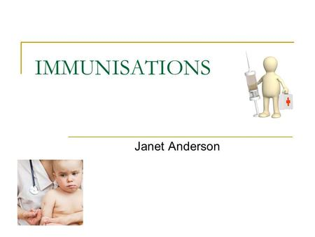 IMMUNISATIONS Janet Anderson. Immunisations The immunisation programme in the UK evolves to meet the demand of controlling infection through vaccination.