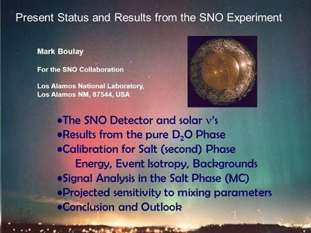 NDM03, June 9 2003 Mark Boulay for SNO Mark Boulay For the SNO Collaboration Los Alamos National Laboratory, Los Alamos NM, 87544, USA Present Status and.