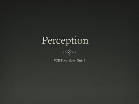 Perception  Perception refers to the process by which we give meaning to sensory information, resulting in our personal interpretation of that information.