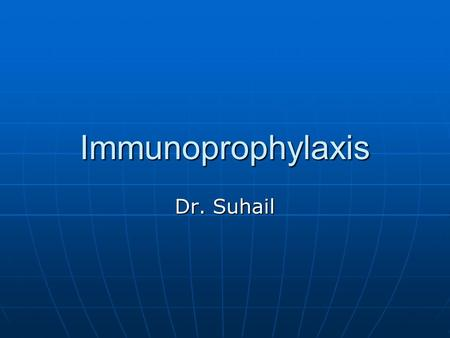 Immunoprophylaxis Dr. Suhail. Why do we do this, when its raining?