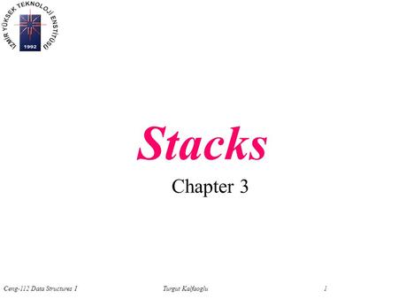 Ceng-112 Data Structures ITurgut Kalfaoglu 1 Chapter 3 Stacks.