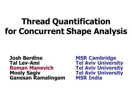 Thread Quantification for Concurrent Shape Analysis Josh BerdineMSR Cambridge Tal Lev-AmiTel Aviv University Roman ManevichTel Aviv University Mooly Sagiv.