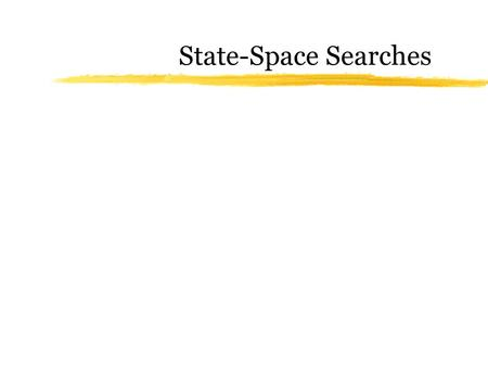 State-Space Searches. The states of Pac-Man The ghosts in Pac-Man.