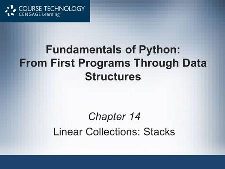 Fundamentals of Python: From First Programs Through Data Structures Chapter 14 Linear Collections: Stacks.