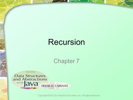 Recursion Chapter 7 Copyright ©2012 by Pearson Education, Inc. All rights reserved.