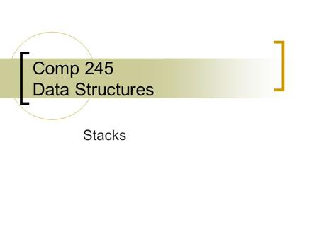 Comp 245 Data Structures Stacks. What is a Stack? A LIFO (last in, first out) structure Access (storage or retrieval) may only take place at the TOP NO.