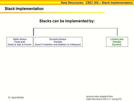 Data Structures: CSCI 362 – Stack Implementation Data Structures: CSCI 362 – Stack Implementation lecture notes adapted from Data Structures with C++ using.