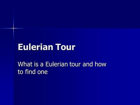 Eulerian Tour What is a Eulerian tour and how to find one.