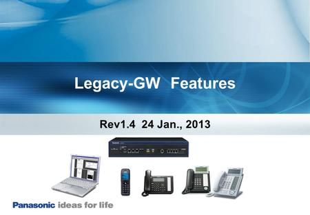 Legacy-GW Features Rev1.4 24 Jan., 2013. 2 Over view.