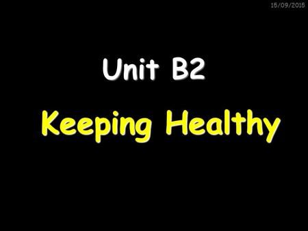 15/09/2015 Unit B2 Keeping Healthy. 15/09/2015 Lesson 1: Microbes Lesson objectives: 1)To be able to list at least 4 ways through which microbes can enter.