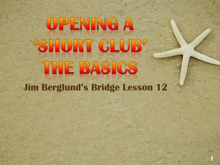 Jim Berglund's Bridge Lesson 12 1. Most duplicate bridge experts have developed partnership bidding systems intended to give them an edge over their competition.