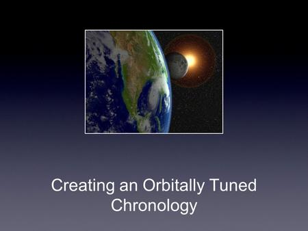 Creating an Orbitally Tuned Chronology. Overview.