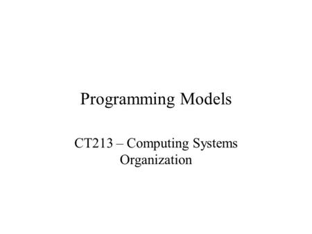 Programming Models CT213 – Computing Systems Organization.