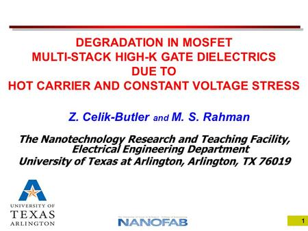 1 Z. Celik-Butler and M. S. Rahman The Nanotechnology Research and Teaching Facility, Electrical Engineering Department University of Texas at Arlington,