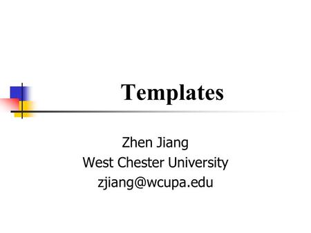 Templates Zhen Jiang West Chester University