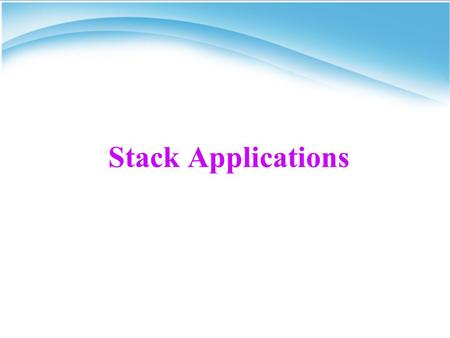 Stack Applications. Arithmetic Expressions Arithmetic expressions have –operands (variables or numeric constants). –Operators Binary : +, -, *, /,% Unary: