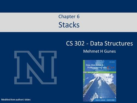 Chapter 6 Stacks CS 302 - Data Structures Mehmet H Gunes Modified from authors' slides.