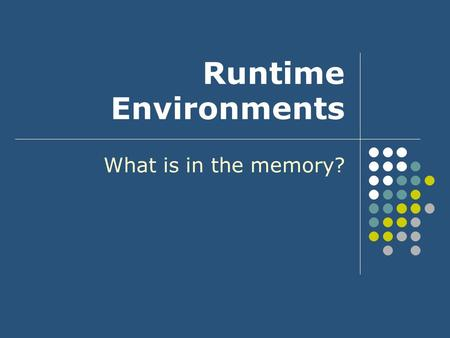 Runtime Environments What is in the memory?. 2301373 Runtime Environment2 Outline Memory organization during program execution Static runtime environments.