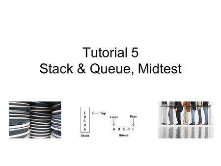 Tutorial 5 Stack & Queue, Midtest. Last In First Out (LIFO) Stack implemented using Array with top pointer –http://www2.latech.edu/~box/ds/Stack/Stack.htmlhttp://www2.latech.edu/~box/ds/Stack/Stack.html.