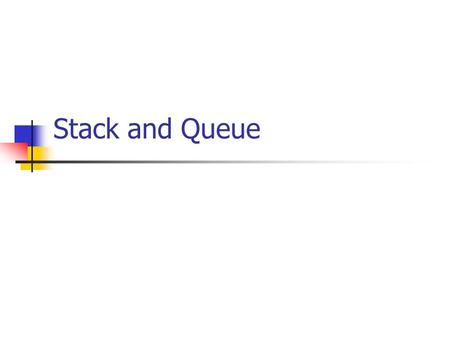 Stack and Queue. 2 Stack From Two Queues Describe how to implement the stack ADT using two queues The solution should only use the standard queue operations: