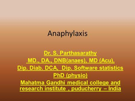 Anaphylaxis Dr. S. Parthasarathy MD., DA., DNB(anaes), MD (Acu), Dip. Diab. DCA, Dip. Software statistics PhD (physio) Mahatma Gandhi medical college and.