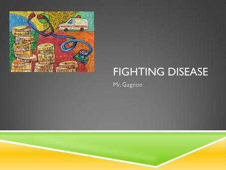 FIGHTING DISEASE Mr. Gagnon. Fighting Disease: 6.1 Infectious Disease: Key Terms: - Pathogens - Infectious Disease - Toxin Key Concepts: - What kinds.