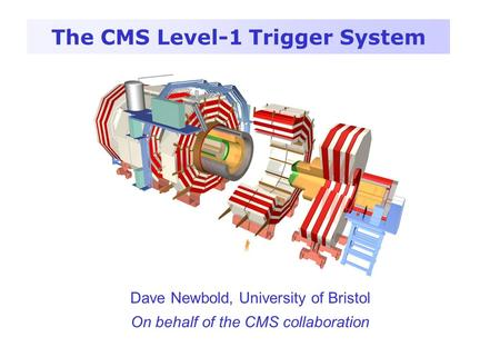 The CMS Level-1 Trigger System Dave Newbold, University of Bristol On behalf of the CMS collaboration.