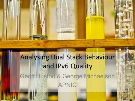 Analysing Dual Stack Behaviour and IPv6 Quality Geoff Huston & George Michaelson APNIC.