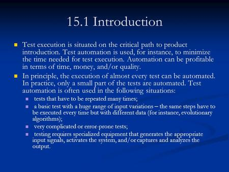 15.1 Introduction Test execution is situated on the critical path to product introduction. Test automation is used, for instance, to minimize the time.