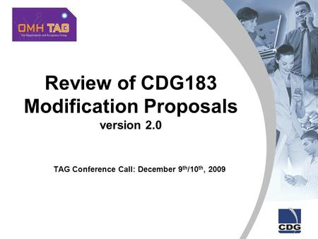 TAG Conference Call: December 9 th /10 th, 2009 Review of CDG183 Modification Proposals version 2.0.
