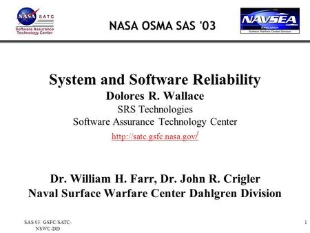 1SAS 03/ GSFC/SATC- NSWC-DD System and Software Reliability Dolores R. Wallace SRS Technologies Software Assurance Technology Center