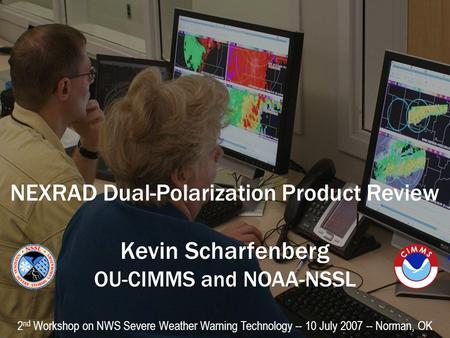 NEXRAD Dual-Polarization Product Review Kevin Scharfenberg OU-CIMMS and NOAA-NSSL 2 nd Workshop on NWS Severe Weather Warning Technology -- 10 July 2007.