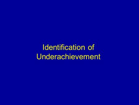 Identification of Underachievement. What is underachievement? Pupils who are failing to reach their maximum potential This may be due to a range of factors.