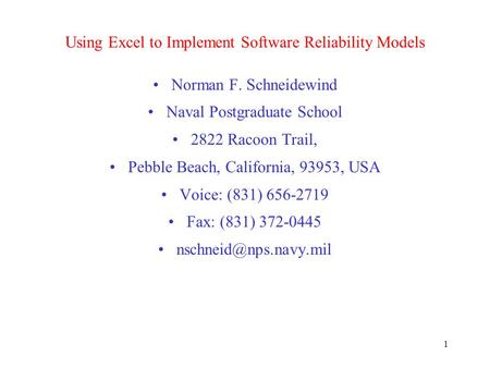 1 Using Excel to Implement Software Reliability Models Norman F. Schneidewind Naval Postgraduate School 2822 Racoon Trail, Pebble Beach, California, 93953,