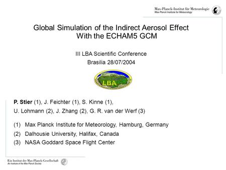 Global Simulation of the Indirect Aerosol Effect With the ECHAM5 GCM III LBA Scientific Conference Brasilia 28/07/2004 P. Stier (1), J. Feichter (1), S.