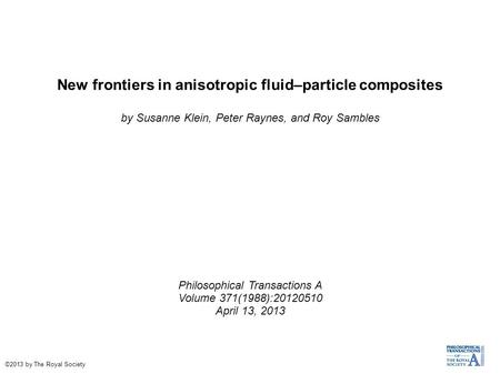 New frontiers in anisotropic fluid–particle composites by Susanne Klein, Peter Raynes, and Roy Sambles Philosophical Transactions A Volume 371(1988):20120510.