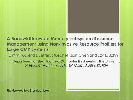 A Bandwidth-aware Memory-subsystem Resource Management using Non-invasive Resource Profilers for Large CMP Systems Dimitris Kaseridis, Jeffery Stuecheli,