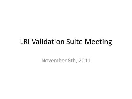 LRI Validation Suite Meeting November 8th, 2011. Agenda Review of LIS Test Plan Template – Follow-up; Questions Review of EHR Test Plan – EHR Pre-test.