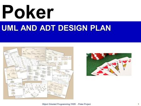 1 Object Oriented Programming 31695 - Poker Project UML AND ADT DESIGN PLAN Poker.
