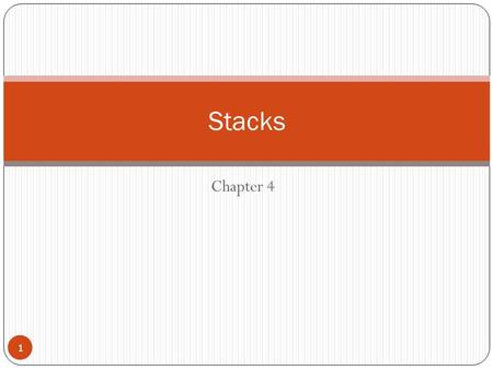 Chapter 4 Stacks 1. 4.1 Stacks A stack is a linear data structure that can be accessed only at one of its ends for storing and retrieving. Its called.