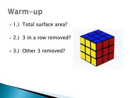  1.) Total surface area?  2.) 3 in a row removed?  3.) Other 3 removed?