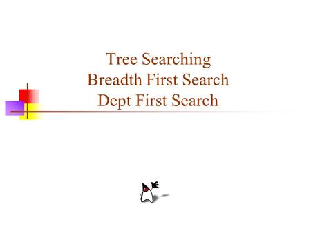 Tree Searching Breadth First Search Dept First Search.