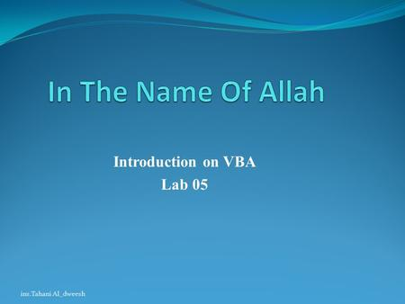 Introduction on VBA Lab 05 ins.Tahani Al_dweesh. Lab Objectives Introduction Calculation with VBA Storing and Retrieving Variables in a Worksheet Using.